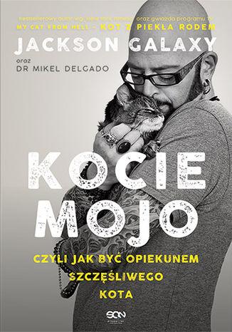 Okładka książki Kocie mojo, czyli jak być opiekunem szczęśliwego kota