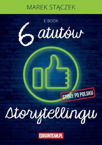Okładka książki/ebooka Sześć atutów storytellingu