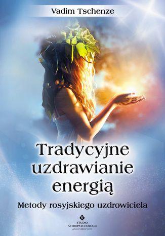 Okładka książki/ebooka Tradycyjne uzdrawianie energią. Metody rosyjskiego uzdrowiciela