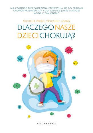 Okładka książki/ebooka Dlaczego nasze dzieci chorują?. Jak żywność przetworzona przyczynia się do epidemii chorób przewlekłych i co rodzice (oraz lekarze) mogą z tym zrobić