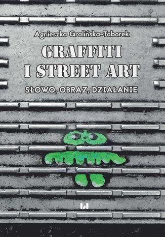 Okładka książki Grafitti i street art. Słowo, obraz, działanie