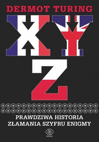 Okładka książki X, Y, Z. Prawdziwa historia złamania szyfru Enigmy