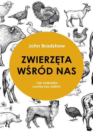 Okładka książki Zwierzęta wśród nas. Jak zwierzęta czynią nas ludźmi