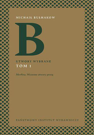 Okładka książki Michaił Bułhakow. Utwory wybrane. Tom 1
