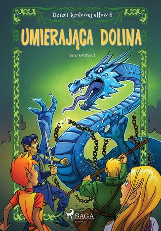 Okładka książki Dzieci królowej elfów 6 - Umierająca dolina