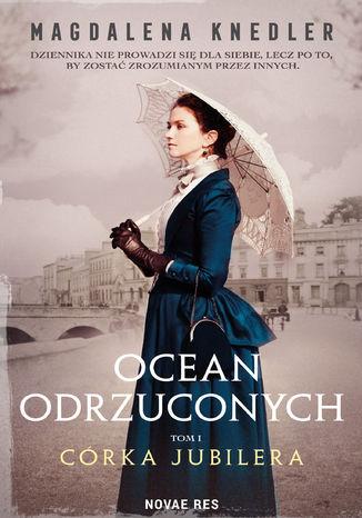 Okładka książki Ocean odrzuconych. Tom I Córka jubilera