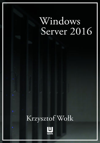Ebook Biblia Windows Server 2016. Podręcznik Administratora