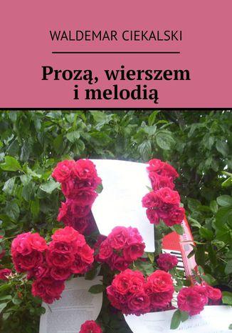 Okładka książki Prozą, wierszem i melodią