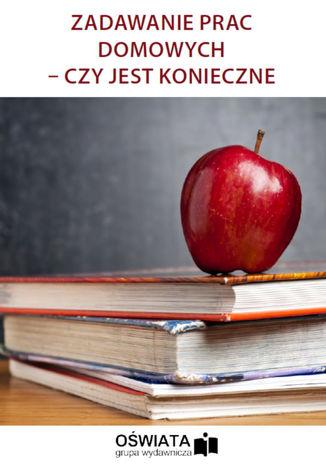 Okładka książki/ebooka Zadawanie prac domowych - czy jest konieczne
