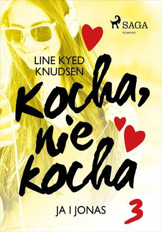 Okładka książki Kocha, nie kocha 3 - Ja i Jonas