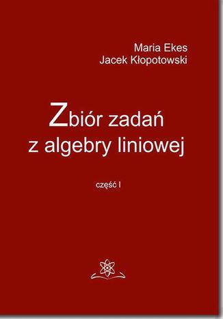 Okładka książki Zbiór zadań z algebry liniowej część I