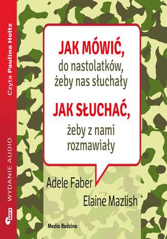 Okładka książki Jak mówić do nastolatków, żeby nas słuchały