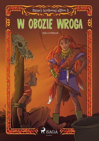 Okładka książki Dzieci królowej elfów 5 - W obozie wroga