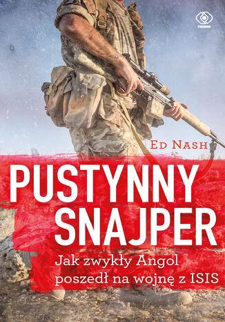 Okładka książki Pustynny snajper. Jak zwykły Angol poszedł na wojnę z ISIS