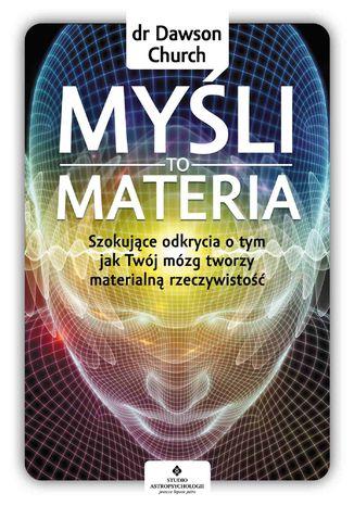 Okładka książki/ebooka Myśli to materia. Szokujące odkrycia o tym, jak Twój mózg tworzy materialną rzeczywistość