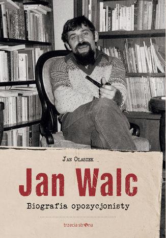 Okładka książki Jan Walc. Biografia opozycjonisty
