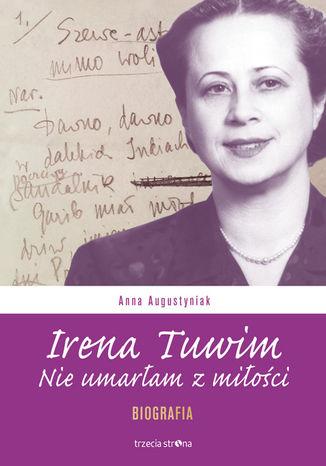 Okładka książki Irena Tuwim. Nie umarłam z miłości