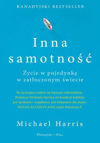 Okładka książki/ebooka Inna samotność. Życie w pojedynkę w zatłoczonym świecie
