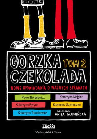 Okładka książki Gorzka czekolada Tom 2. Nowe opowiadania o ważnych sprawach