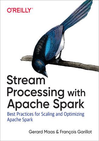 Okładka książki/ebooka Stream Processing with Apache Spark. Mastering Structured Streaming and Spark Streaming