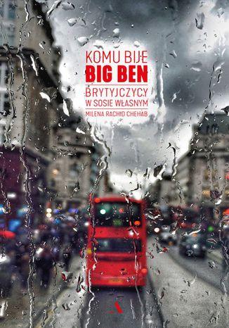 Okładka książki Komu bije Big Ben. Brytyjczycy w sosie własnym