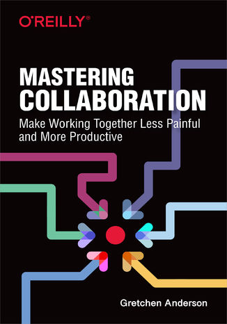 Okładka książki/ebooka Mastering Collaboration. Make Working Together Less Painful and More Productive