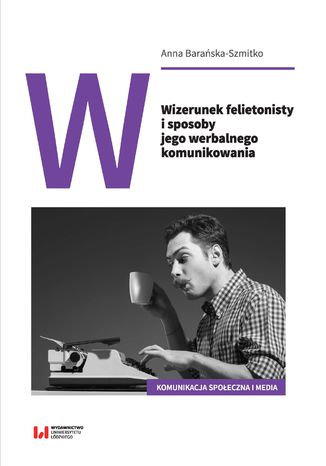 Okładka książki/ebooka Wizerunek felietonisty i sposoby jego werbalnego komunikowania