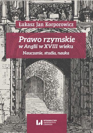 Okładka książki Prawo rzymskie w Anglii w XVIII wieku. Nauczanie, studia, nauka