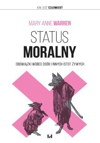 Okładka książki Status moralny. Obowiązki wobec osób i innych istot żywych