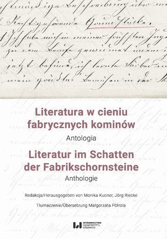 Okładka książki/ebooka Literatura w cieniu fabrycznych kominów. Antologia / Literatur im Schatten der Fabrikschornsteine. Anthologie