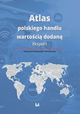 Okładka książki Atlas polskiego handlu wartością dodaną. Eksport