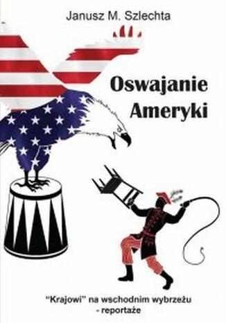 Okładka książki/ebooka Oswajanie Ameryki