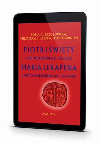 Okładka książki Piotr I Święty Car Bułgarski (ok. 912-969) Maria Lekapena Caryca Bułgarska (ok. 912 - ?963)