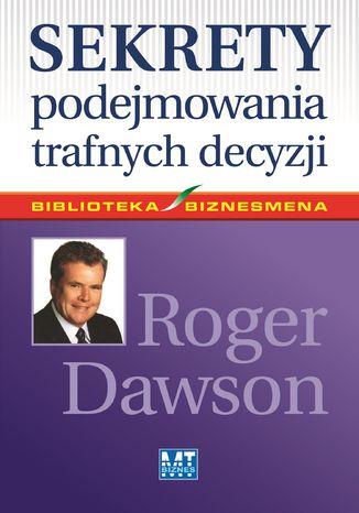 Okładka książki Sekrety podejmowania trafnych decyzji