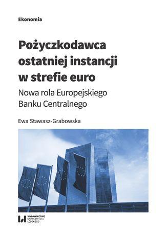 Okładka książki Pożyczkodawca ostatniej instancji w strefie euro. Nowa rola Europejskiego Banku Centralnego