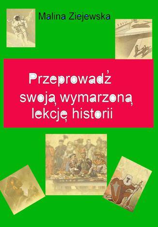 Okładka książki/ebooka Przeprowadź swoją wymarzoną lekcję historii