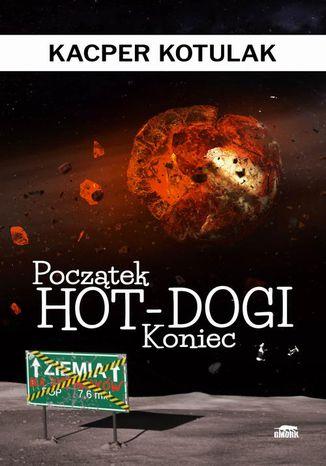 Okładka książki Początek, koniec i hot-dogi