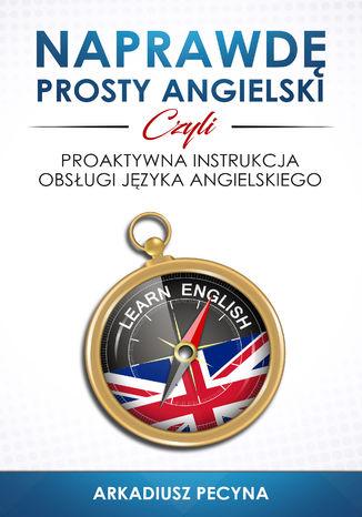 Okładka książki Naprawdę prosty angielski, czyli proaktywna instrukcja obsługi języka angielskiego