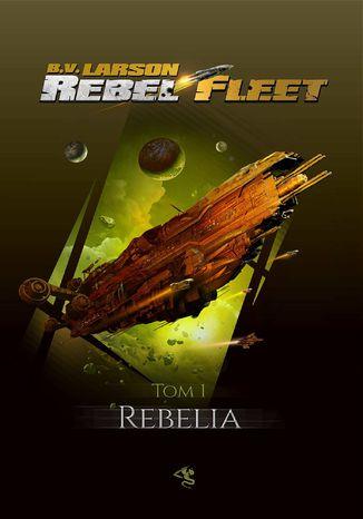 Okładka książki Rebel Fleet. Tom 1. Rebelia