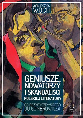 Okładka książki Geniusze, nowatorzy i skandaliści polskiej literatury. Od Przybyszewskiego do Gombrowicza