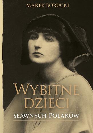 Okładka książki Wybitne dzieci sławnych Polaków