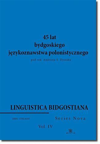 Okładka książki Linguistica Bidgostiana. Series nova. Vol. 4. 45 lat bydgoskiego językoznawstwa polonistycznego