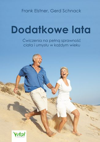 Okładka książki Dodatkowe lata. Łatwe ćwiczenia na pełną sprawność ciała i umysłu w każdym wieku