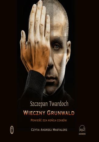 Okładka książki Wieczny Grunwald. Powieść zza końca czasów