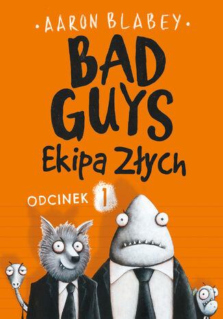 Okładka książki/ebooka Bad Guys. Ekipa Złych Odcinek 1