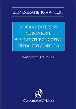 Okładka książki/ebooka Dobra i interesy chronione w strukturze czynu niedozwolonego