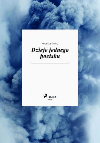 Okładka książki/ebooka Dzieje jednego pocisku