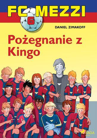 Okładka książki FC Mezzi 6 - Pożegnanie z Kingo