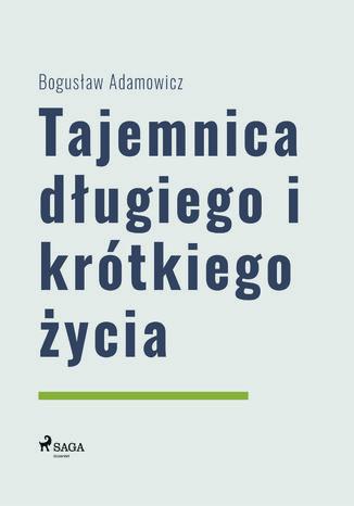 Okładka książki/ebooka Tajemnica długiego i krótkiego życia