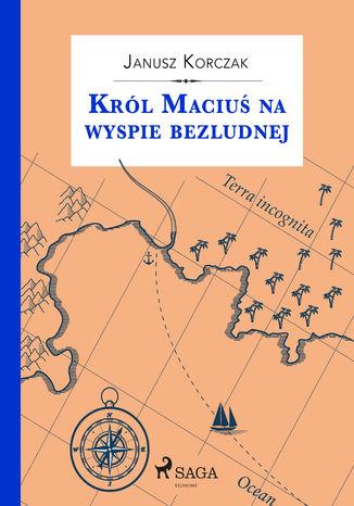Okładka książki/ebooka Król Maciuś na wyspie bezludnej